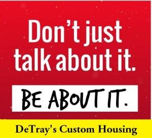Dont Talk About It Detrays Custom Housing